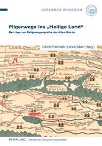 Pilgerwege Ins Heilige Land: Beitraege Zur Religionsgeografie Der Alten Kirche