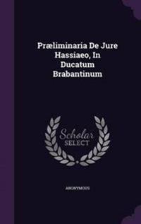 Praeliminaria de Jure Hassiaeo, in Ducatum Brabantinum