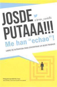 "Josdeputaaa!!! Me Han ""Echao""!: Guia Para Encontrar Un Buen Trabajo"