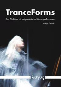 Tranceforms. Das Zar-Ritual als Zeitgenossische Buhnenperformance