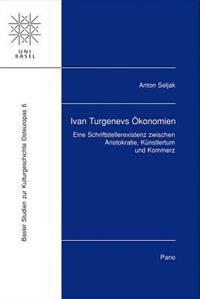 Ivan Turgenevs Okonomien: Eine Schriftstellerexistenz Zwischen Aristokratie, Kunstlertum Und Kommerz