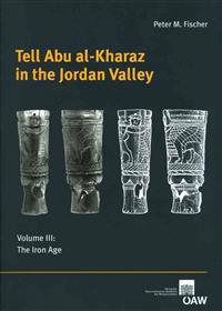 Tell Abu Al-Kharaz in the Jordan Valley: Volume III: The Iron Age