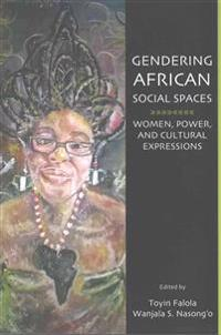 Gendering African Social Spaces: Women, Power, and Cultural Expressions