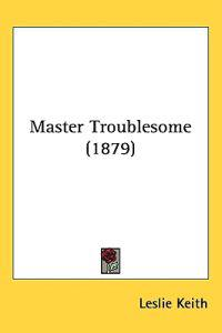 Master Troublesome