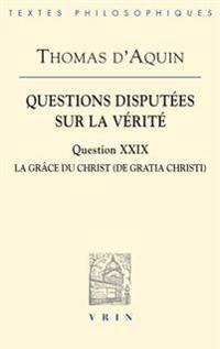 Questions Disputees Sur La Verite: Question XXIX: La Grace Du Christ