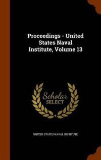 Proceedings - United States Naval Institute, Volume 13