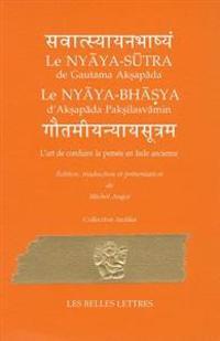 Le Nyaya-Sutra/Le Nyaya-Bhasya: L'Art de Conduire la Pensee En Inde Ancienne