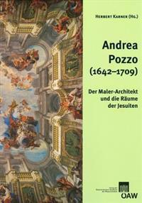 Andrea Pozzo (1642-1709): Der Maler-Architekt Und Die Raume Der Jesuiten