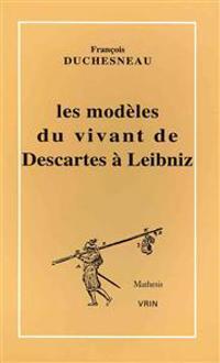 Les Modeles Du Vivant de Descartes a Leibniz