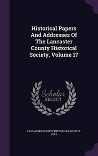 Historical Papers and Addresses of the Lancaster County Historical Society, Volume 17