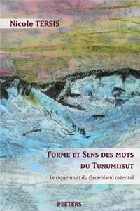 Forme Et Sens Des Mots Du Tunumiisut. Lexique Inuit Du Groenland Oriental. Lexique Tunumiisut-Anglais-Danois