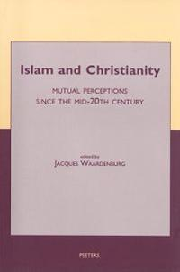 Islam and Christianity: Mutual Perceptions Since the Mid-20th Century