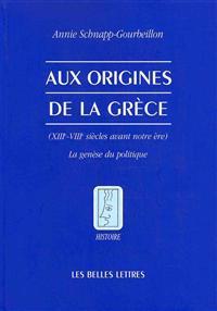 Aux Origines de La Grece: Xiiie-Viiie Siecles Avant Notre Ere, La Genese Du Politique