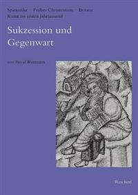 Sukzession Und Gegenwart: Zu Theoretischen Auaerungen Uber Bildende Kunste Und Musik Von Basileios Bis Hrabanus Maurus