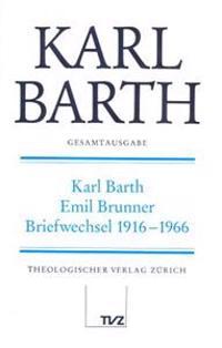 Karl Barth Gesamtausgabe: Karl Barth - Emil Brunner, Briefwechsel 1916-1966
