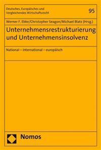 Unternehmensrestrukturierung Und Unternehmensinsolvenz: National - International - Europaisch