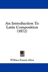 An Introduction To Latin Composition (1872)
