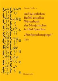 Auf Kaiserlichen Befehl Erstelltes Worterbuch Des Manjurischen in Funf Sprachen