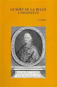 Le Sort de La Bulle Unigenitus: Recueil D'Etudes Offert a Lucien Ceyssens A L'Occasion de Son 90e Anniversaire (Presente Par M. Lamberigts)