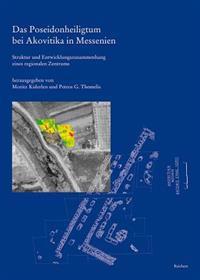 Das Poseidonheiligtum Bei Akovitika in Messenien: Struktur Und Entwicklungszusammenhang Eines Regionalen Zentrums. Ergebnisse Einer Notgrabung 1969 Un