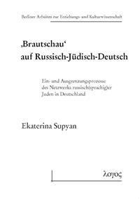 Brautschau' Auf Russisch-Judisch-Deutsch: Ein- Und Ausgrenzungsprozesse Des Netzwerks Russisch(sprachig)Er Juden in Deutschland