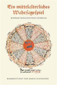 Ein Mittelalterliches Wahrsagespiel: Konrad Bollstatters Losbuch in Cgm 312 Der Bayerischen Staatsbibliothek