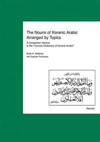 The Nouns of Koranic Arabic Arranged by Topics: A Companion Volume to the Concise Dictionary of Koranic Arabic