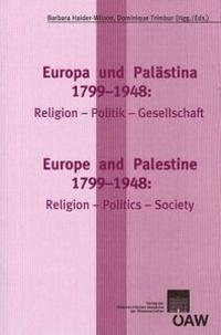 Europa Und Palastina 1799-1948 / Europe and Palestine 1799-1948: Religion-Politik-Gesellschaft / Religion-Politics-Society