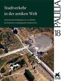 Stadtverkehr in Der Antiken Welt: Internationales Kolloquium Zur 175-Jahrfeier Des Deutschen Archaologischen Instituts Rom, 21. Bis 23. April 2004