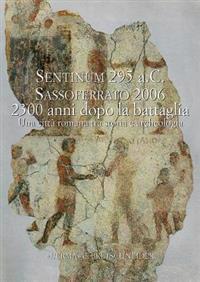 Sentinum 295 A.C Sassoferrato 2006 2300 Anni Dopo La Battaglia. Sentinum 3: Una Citta Romana Tra Storia E Archeologia