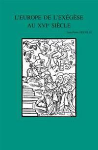 L'Europe de L'Exegese Au Xvie Siecle: Interpretations de La Parabole Des Ouvriers a la Vigne (Matthieu 20,1-16)