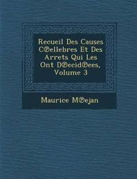 Recueil Des Causes C¿ellebres Et Des Arr¿ets Qui Les Ont D¿ecid¿ees, Volume 3