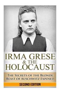 Irma Grese & the Holocaust: The Secrets of the Blonde Beast of Auschwitz Exposed