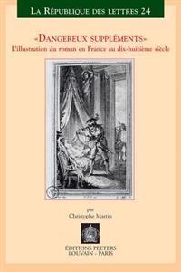 Dangereux Suppliments: L'Illustration Du Roman En France Au Dix-Huitieme Siecle