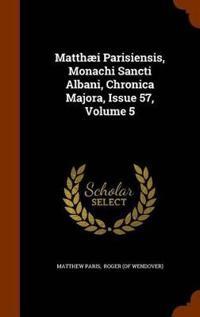 Matthaei Parisiensis, Monachi Sancti Albani, Chronica Majora, Issue 57, Volume 5