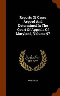Reports of Cases Argued and Determined in the Court of Appeals of Maryland, Volume 97