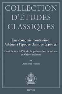Une Economie Monetarisee: Athenes A L'Epoque Classique (440-338): Contribution A L'Etude Du Phenomene Monetaire En Grece Ancienne