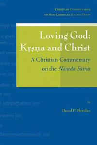Loving God: Krsna and Christ: A Christian Commentary on the Narada Sutras