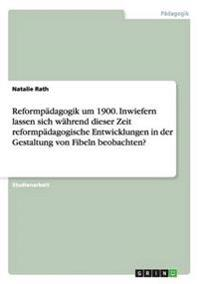 Reformpädagogik um 1900. Inwiefern lassen sich während dieser Zeit reformpädagogische Entwicklungen in der Gestaltung von Fibeln beobachten?