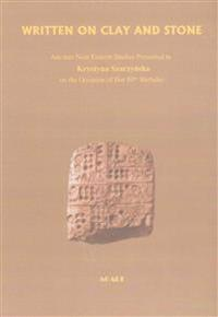 Written on Clay and Stone: Ancient Near Eastern Studies Presented to Krystyna Szarzynska on the Occasion of Her 80th Birthday