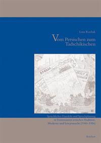 Vom Persischen Zum Tadschikischen: Sprachliches Handeln Und Sprachplanung in Transoxanien Zwischen Tradition, Moderne Und Sowjetmacht (1900 Bis 1956)