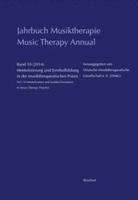 Jahrbuch Musiktherapie / Music Therapy Annual: Band 10 (2014) Mentalisierung Und Symbolbildung in Der Musiktherapeutischen Praxis / Vol. 10 (2014) Men