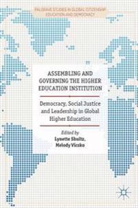 Assembling and Governing the Higher Education Institution: Democracy, Social Justice and Leadership in Global Higher Education