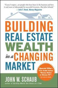 Building Real Estate Wealth in a Changing Market