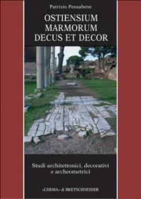 Ostiensium Marmorum Decus Et Decor: Studi Architettonici, Decorativi E Archeometrici