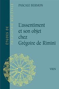 L'Assentiment Et Son Objet Chez Gregoire de Rimini