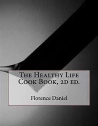 The Healthy Life Cook Book, 2D Ed.