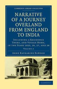 Narrative of a Journey Overland from England, by the Continent of Europe, Egypt, and the Red Sea, to India 2 Volume Set Narrative of a Journey Overland from England, by the Continent of Europe, Egypt, and the Red Sea, to India