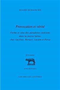 Provocation Et Verite: Forme Et Sens Des Paradoxes Stoiciens Dans La Poesie Latine, Chez Lucilius, Horace, Lucain Et Perse