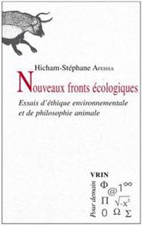 Nouveaux Fronts Ecologiques: Essais D'Ethique Environnementale Et de Philosophie Animale